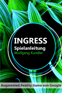 Ingress Spielanleitung Wolfgang Kundler wallaby.de